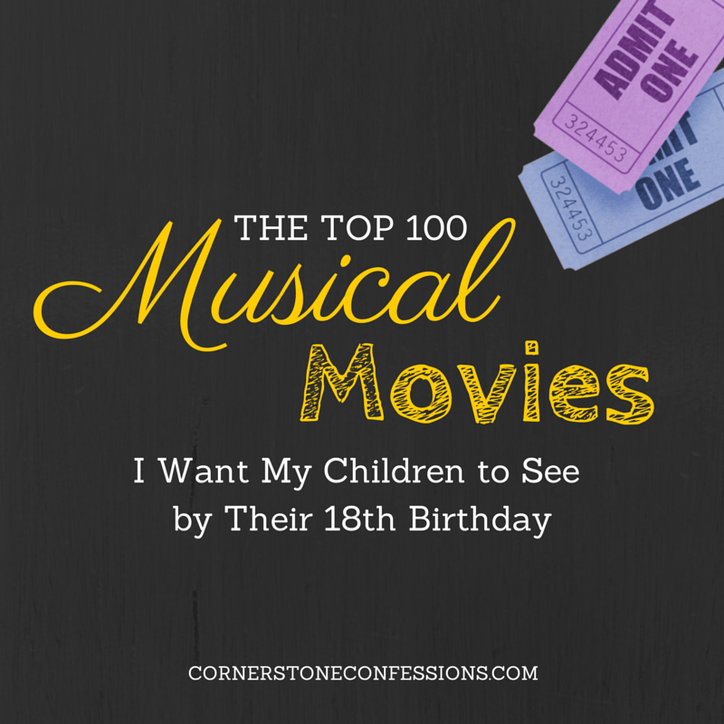 Top 100 Musical Movies I Want My Children To See By Their 18th Birthday In 2020 Musical Movies Music For Kids Musicals