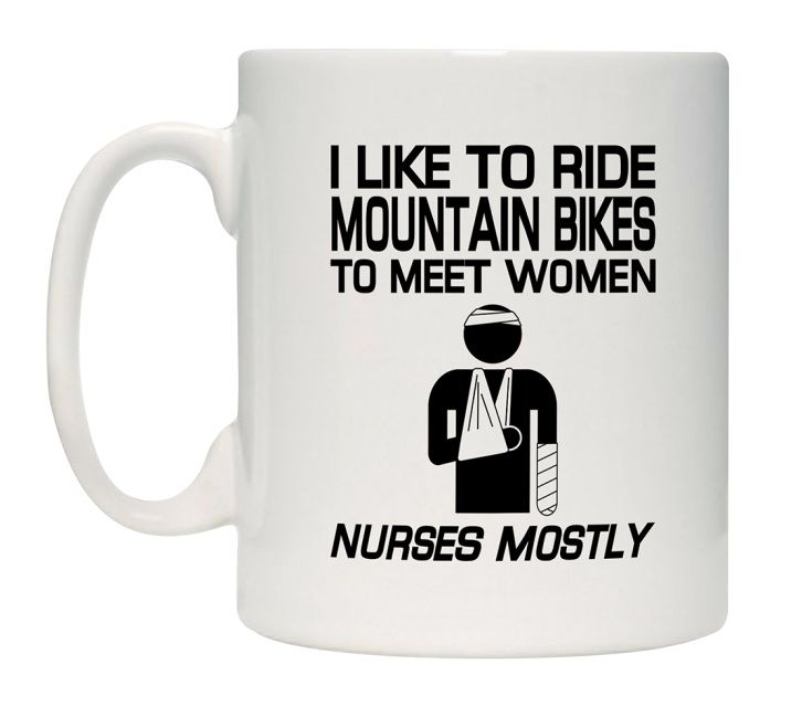 10oz Fun Coffee Mug Printed With - I Like To Ride Mountain Bikes To Meet Women Nurses Mostly (#3395) FREE UK DELIVERY