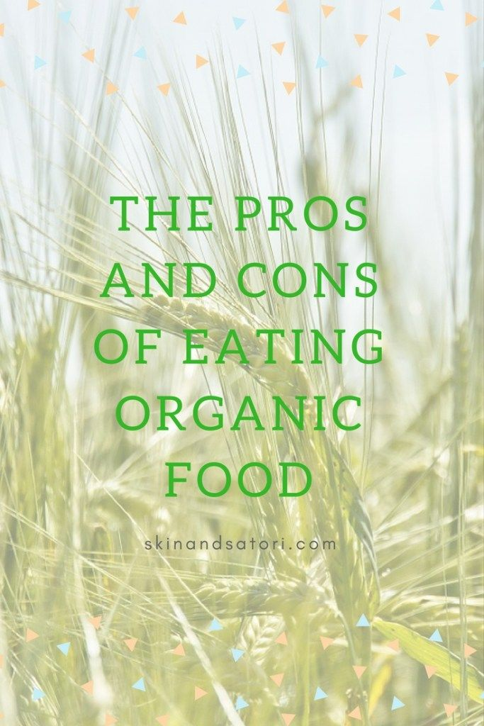 The Pros And Cons Of Eating Organic Food Gmo Facts Organic Recipes Eating Organic