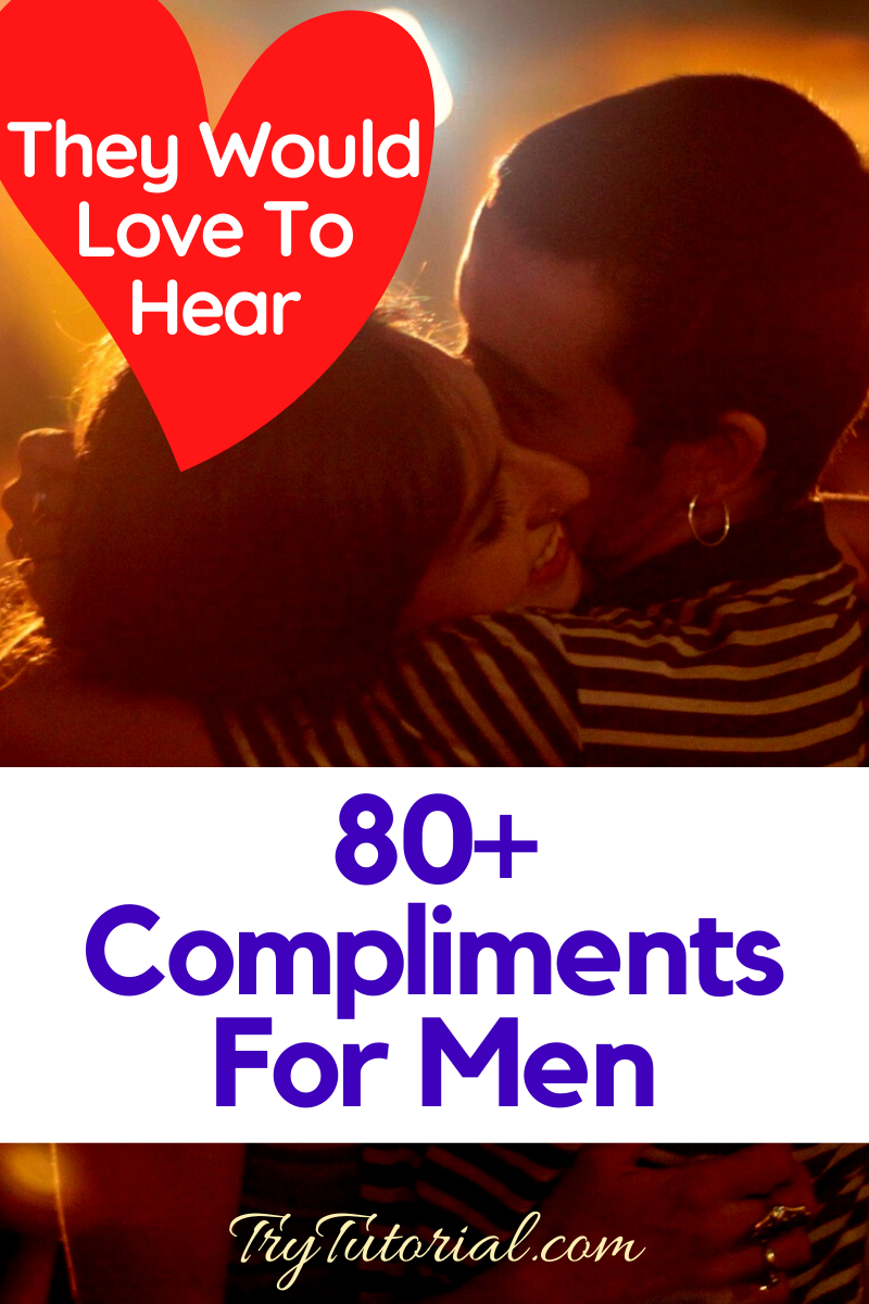 Best 80+ Compliments For Men: They Would Love To Hear