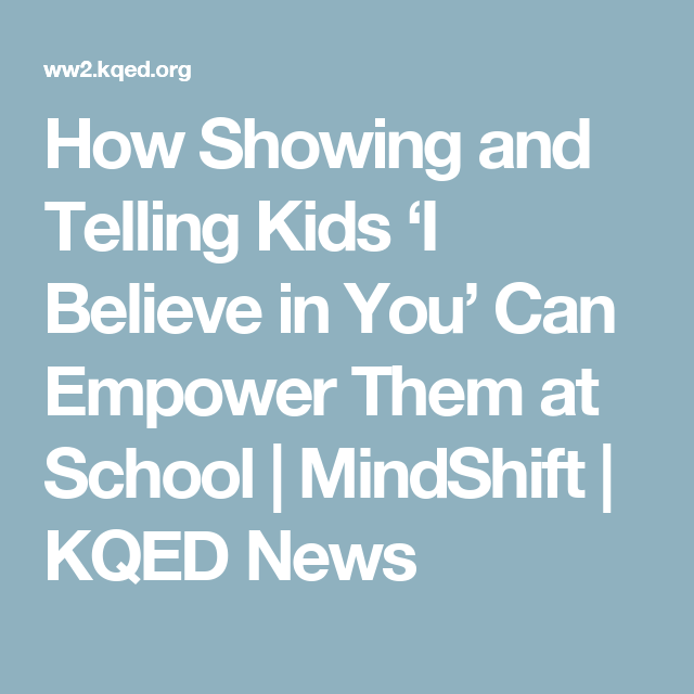 A Growth Mindset Could Buffer Kids From >> How Showing And Telling Kids I Believe In You Can Empower Them At