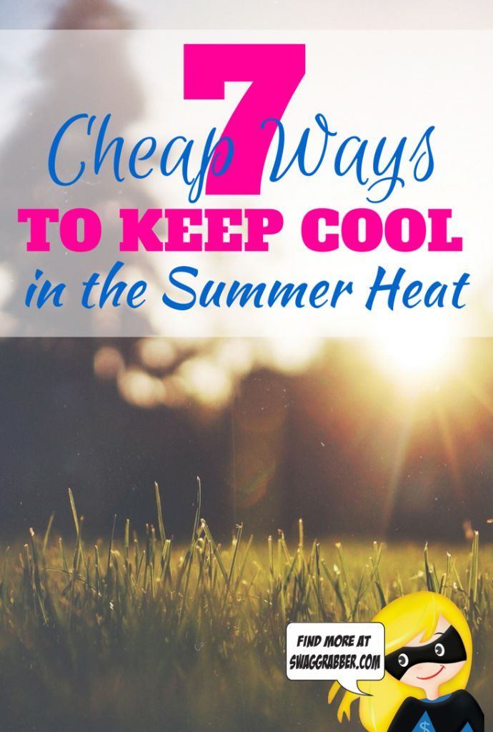 7 Cheap Ways To Keep Cool In The Summer Heat Keep Cool Summer