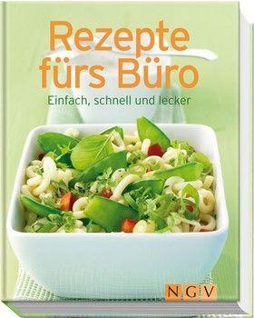 Rezepte fürs Büro: Einfach, schnell und lecker (Minikochbuch)