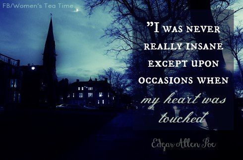 """""""I was never really insane except upon occasions when my heart was touched."""" ― Edgar Allan Poe"""