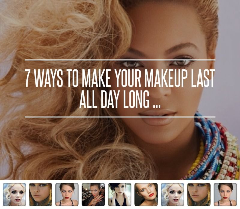 7 ways to make your makeup last all day long makeup