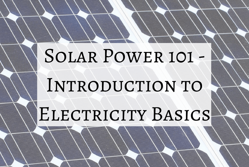 Introduction To Electricity Basics Solar Power 101 100 Watt Solar Panel Solar Power Solar Panels