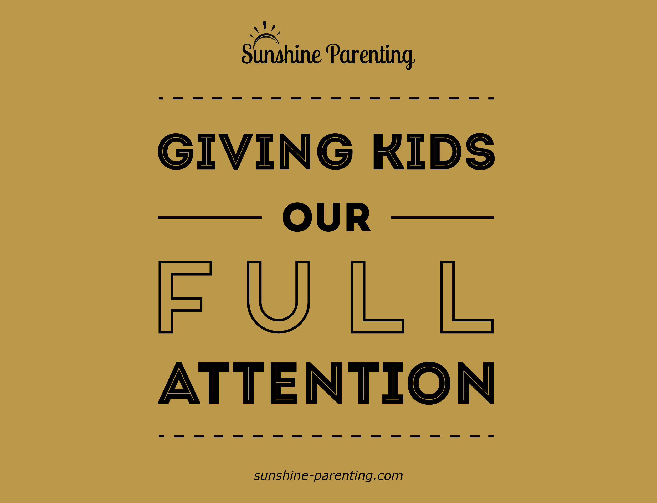 Giving Kids our FULL Attention