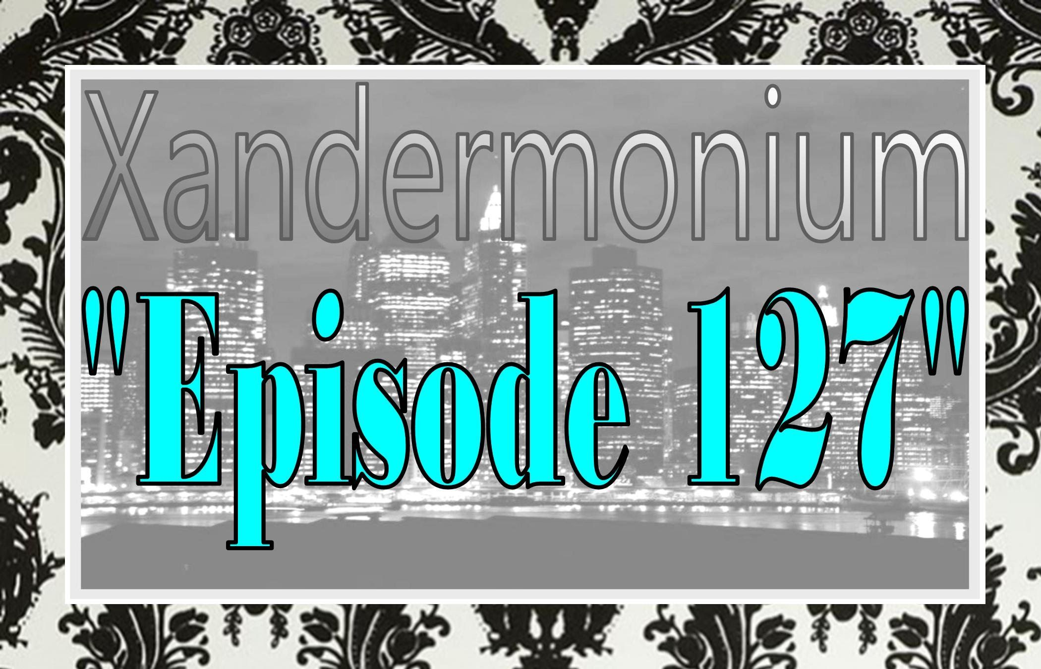 If you missed Epi 127 of #Xandermonium you can check it out here. Thanks to Juan and Patrick Duffy from 2 Dads + 4 Kids. Next week Anthony Losacco & Sarah Boyles join us, http://tobtr.com/s/7606053