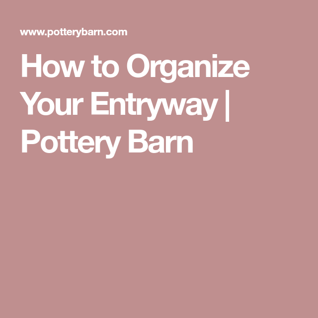 How to Organize Your Entryway | Pottery Barn