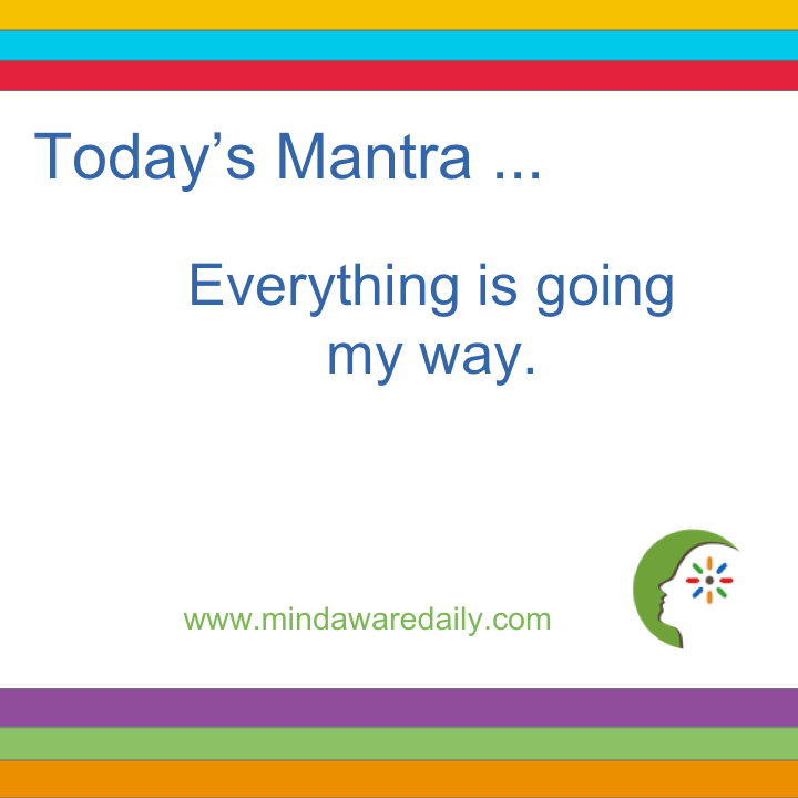 Today's #Mantra ...  Everything is going my way.  Get a different mantra in your email inbox for FREE: http://bit.ly/2fWYLm7