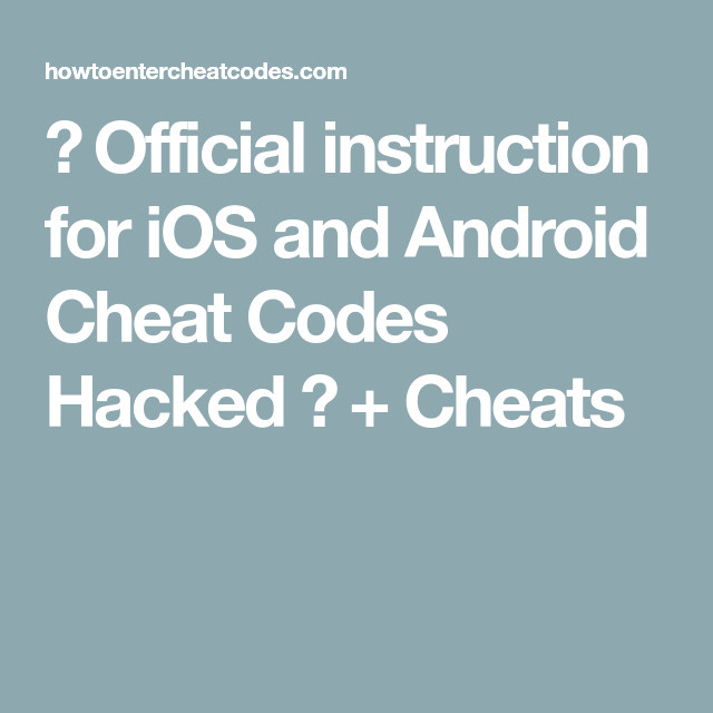 Official instruction for iOS and Android Cheat Codes ...