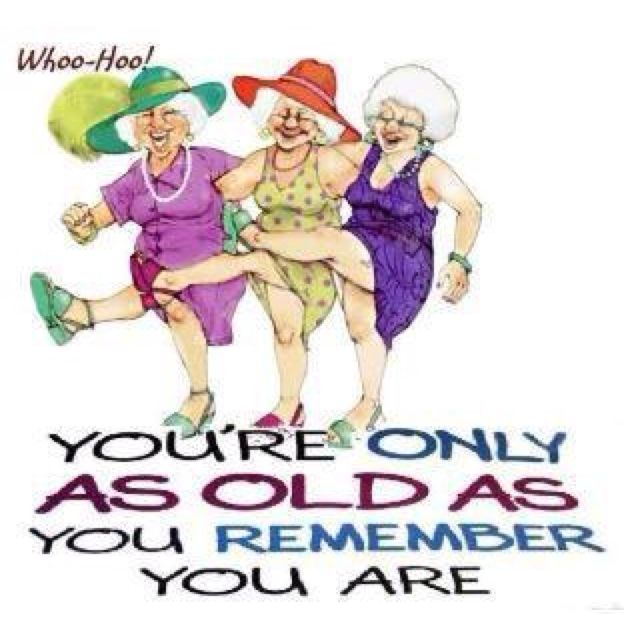 You Re Only As Old As You Remember You Are Lustige Bilder