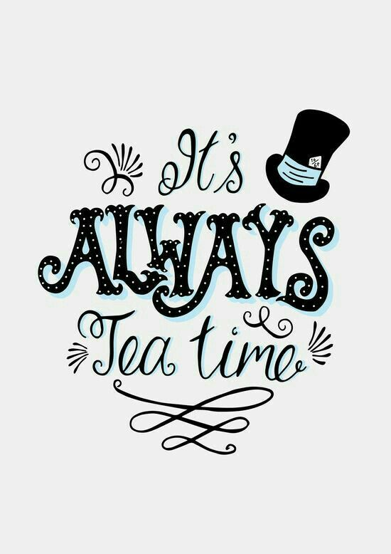 Mad Hatter It S Always Tea Time Alice Wonderland Quotes