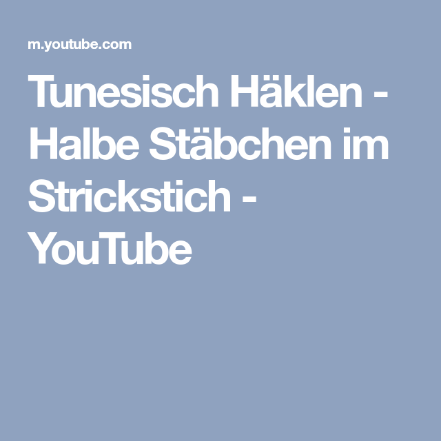 Tunesisch Häklen Halbe Stäbchen Im Strickstich Youtube Vintage