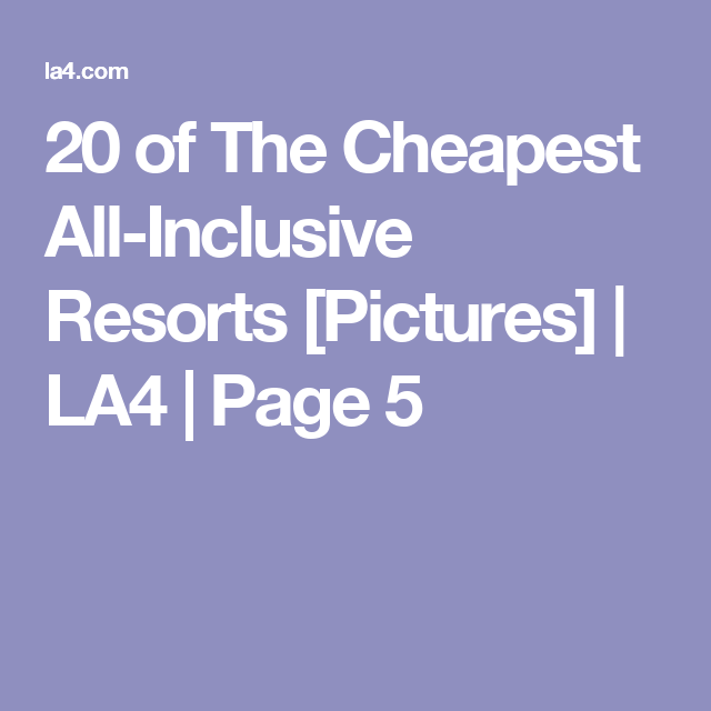 20 of The Cheapest All-Inclusive Resorts [Pictures] | LA4 | Page 5