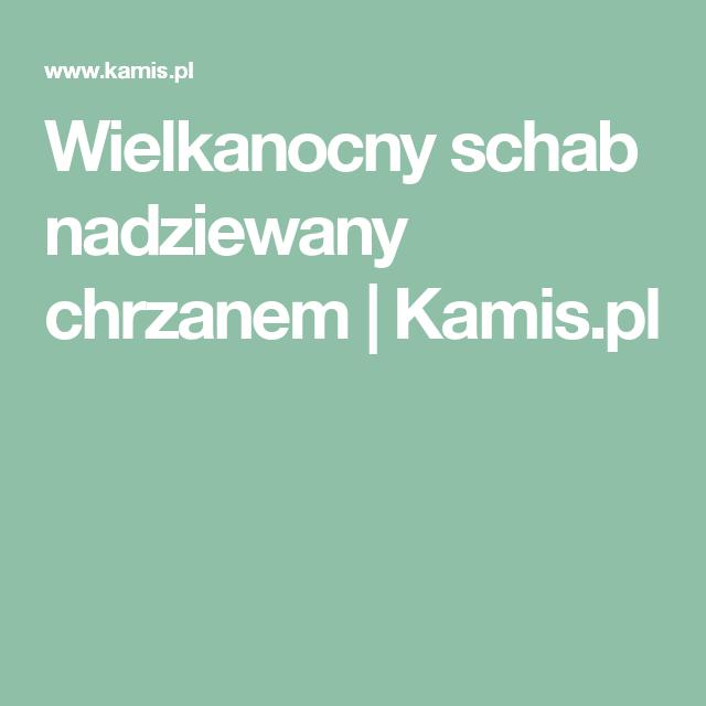 Wielkanocny schab nadziewany chrzanem   Kamis.pl
