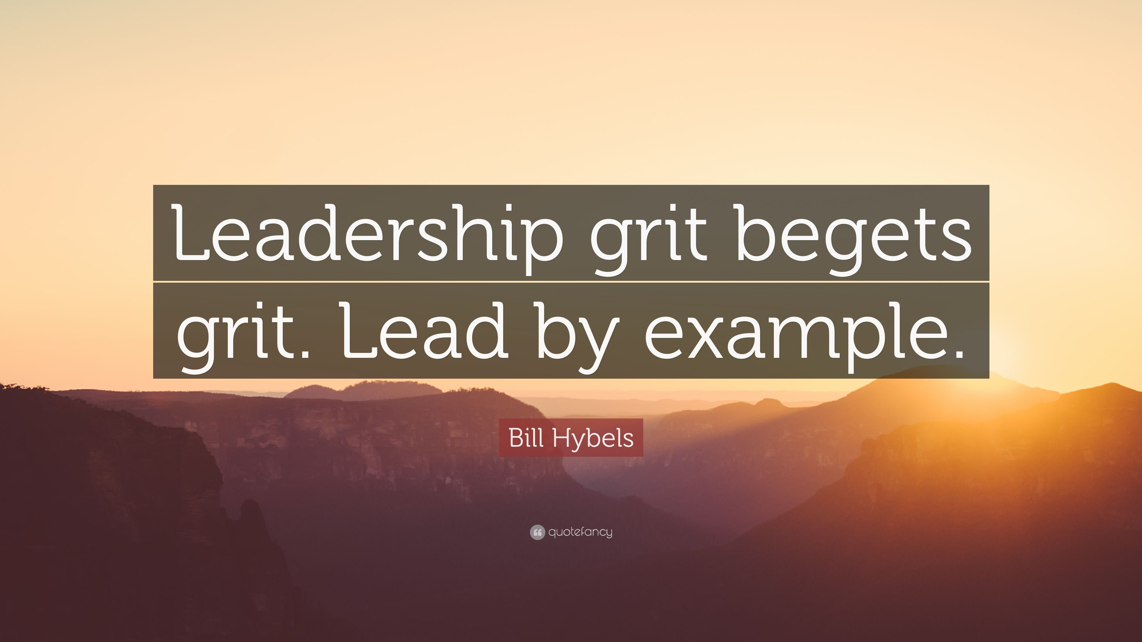 "lead by example quotes bill hybels quote ""leadership grit begets"