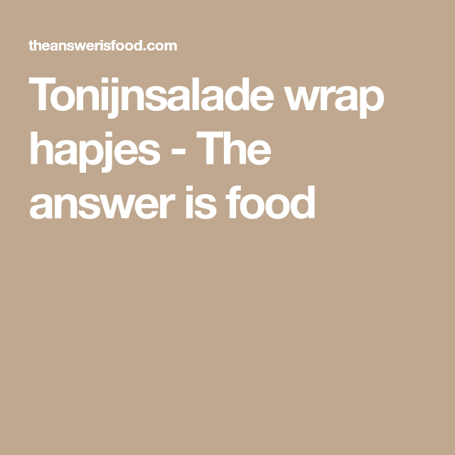 Tonijnsalade wrap hapjes - The answer is food #wrapshapjes