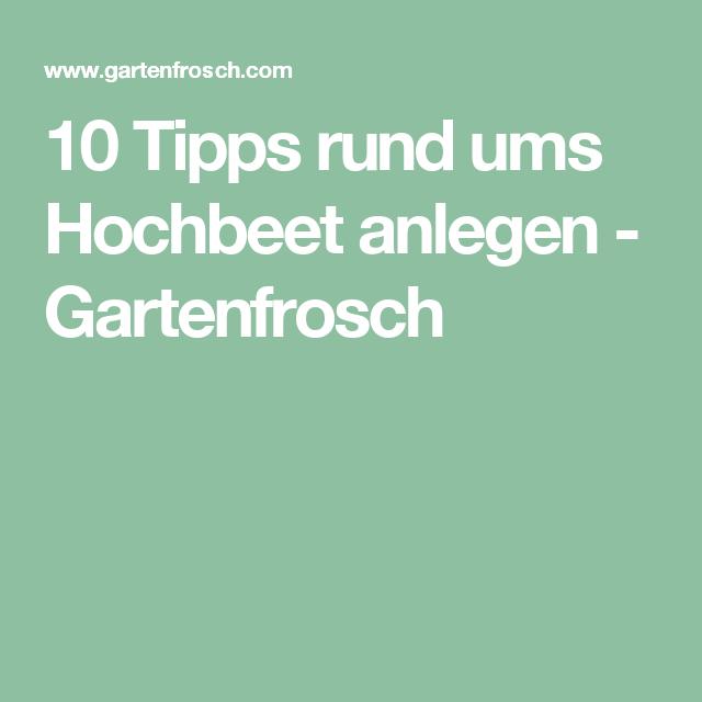 10 Tipps Rund Ums Hochbeet Anlegen Gartenfrosch Garten