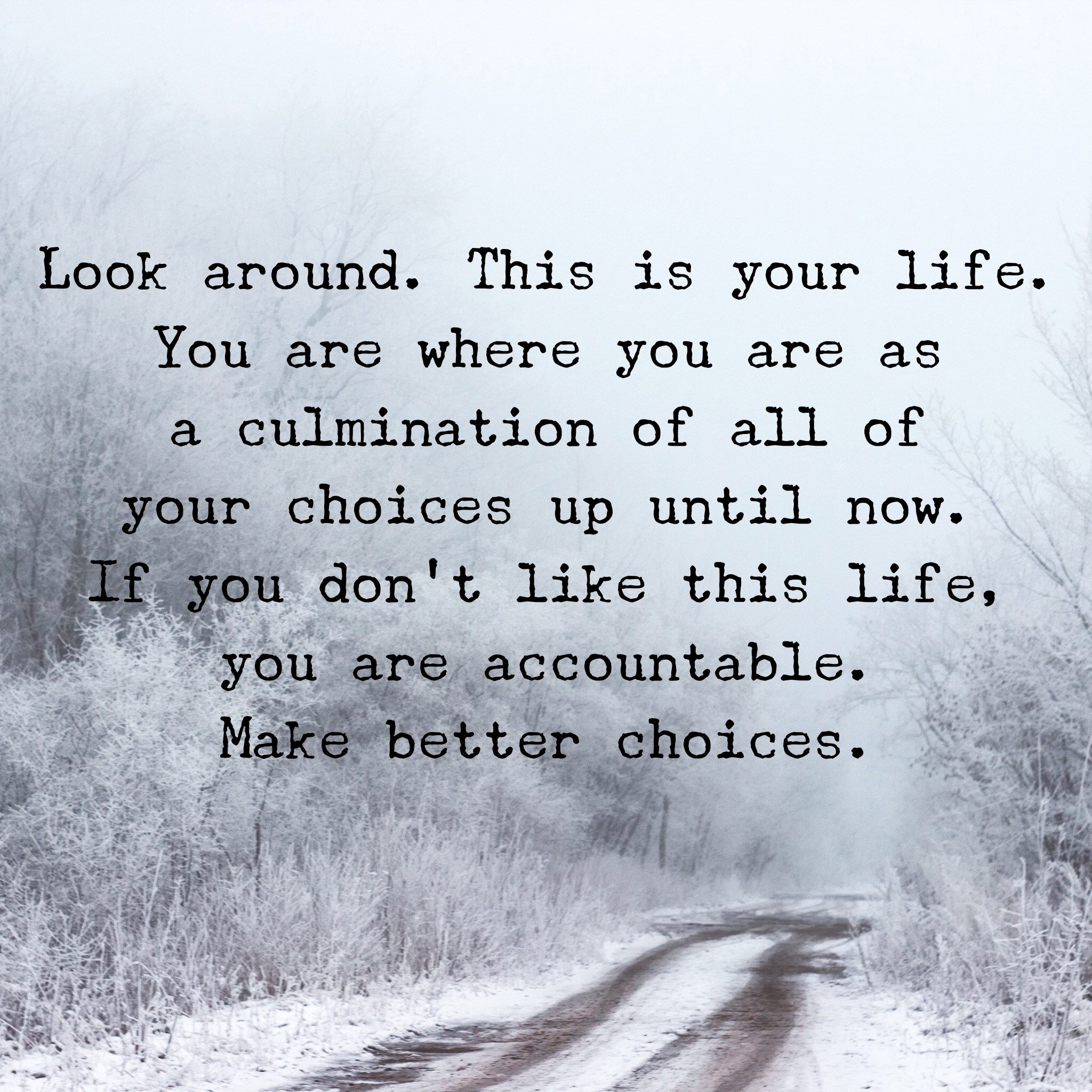 With Every Choice Comes Accountability Which We All Are Accountable For Meaning We Are All Accountable For Inspirational Quotes For Teens Words Quotable Quotes