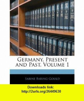 Germany, Present and Past, Volume 1 (9781144977106) Sabine Baring-Gould , ISBN-10: 114497710X  , ISBN-13: 978-1144977106 ,  , tutorials , pdf , ebook , torrent , downloads , rapidshare , filesonic , hotfile , megaupload , fileserve
