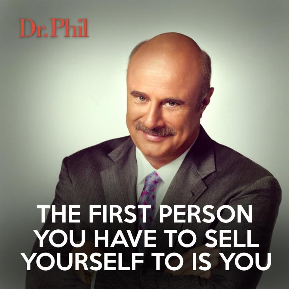 The First Person You Have To Sell Yourself To Is You Inspirational Quotes God Dr Phil Quotes Inspirational Quotes