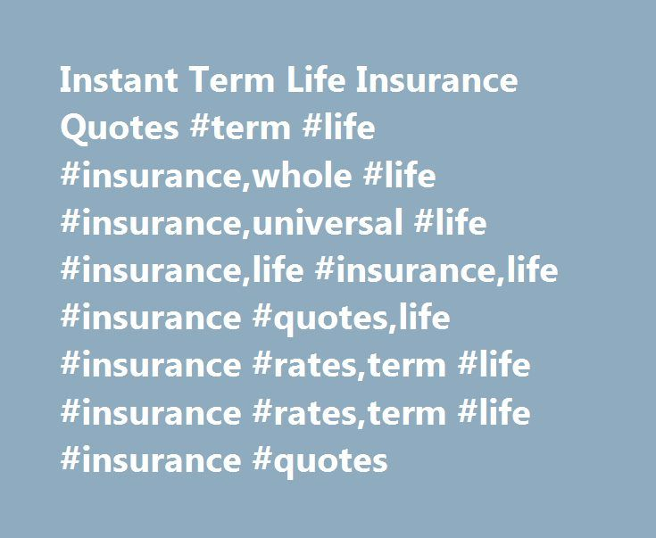 Instant Term Life Insurance Quotes #term #life #insurance,whole #life #