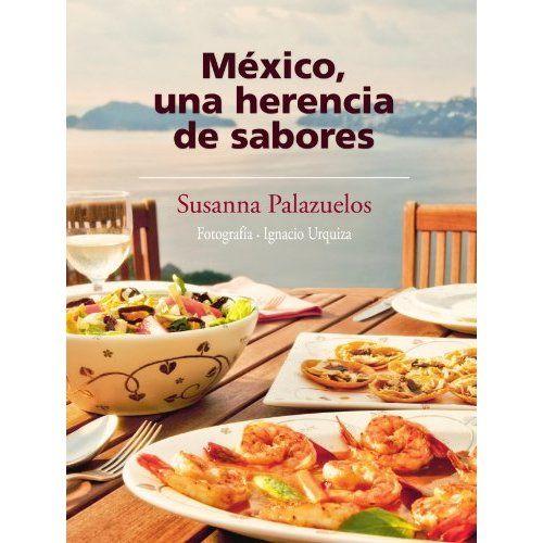 Mexico una herencia de sabores (Spanish Edition): Susana Palazuelos: 9786073101547: Amazon.com: Books