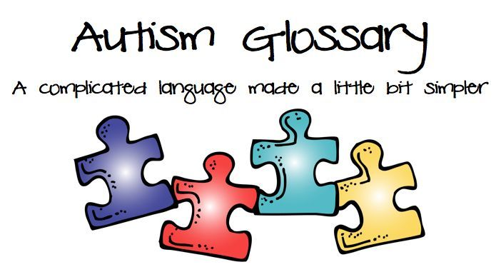 RAMBLINGS OF A SPECIAL MOM: Autism Glossary - A Complicated Language Made A Little Bit Simpler