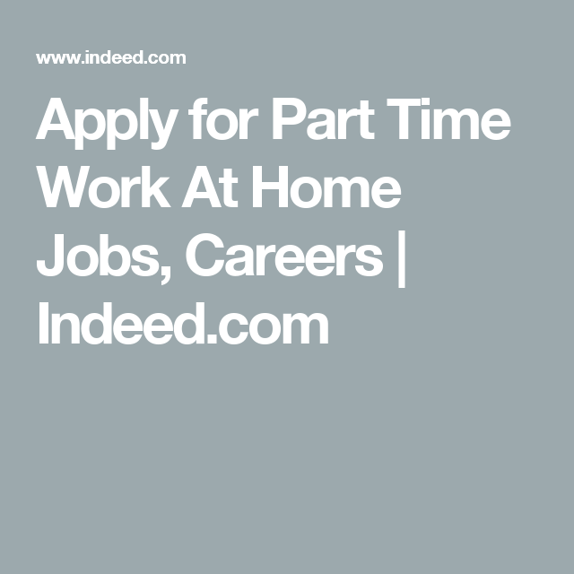 Apply For Part Time Work At Home Jobs Careers Indeed Com Work