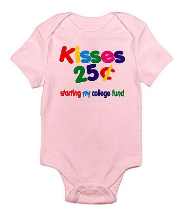 ce6fe24af Take a look at this Petal Pink 'Kisses 25 Cents' Bodysuit - Infant by  CafePress on #zulily today!