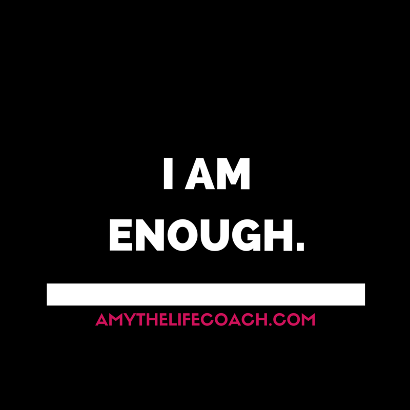 """""""I am enough.""""  keep reading this affirmation here: http://amythelifecoach.com/mondays-affirmation-64/"""