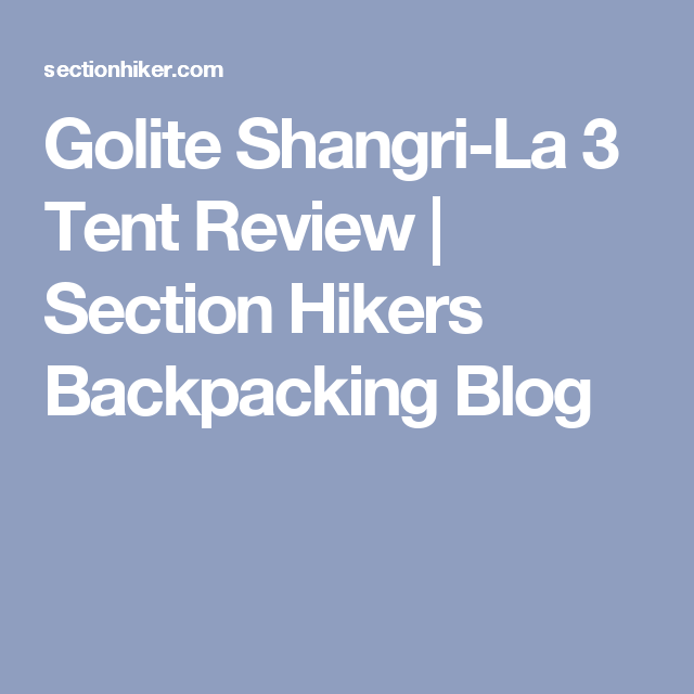 Golite Shangri-La 3 Tent Review | Section Hikers Backpacking Blog  sc 1 st  Pinterest & Golite Shangri-La 3 Tent Review | Section Hikers Backpacking Blog ...