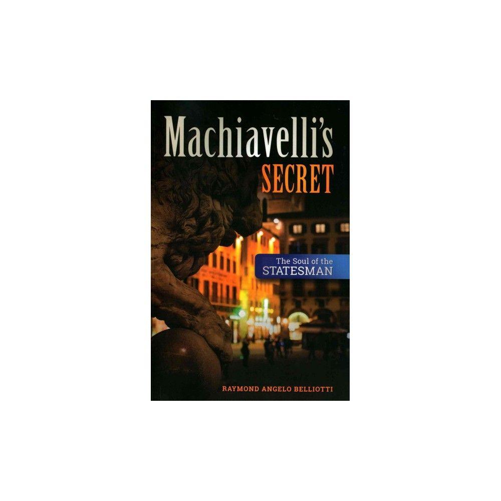Machiavelli's Secret : The Soul of the Statesman (Reprint) (Paperback) (Raymond Angelo Belliotti)