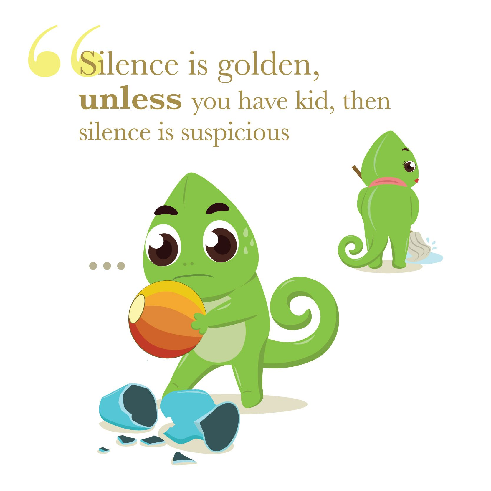 """Silent is golden unless you have kid then silence i suspicious"" Masa"