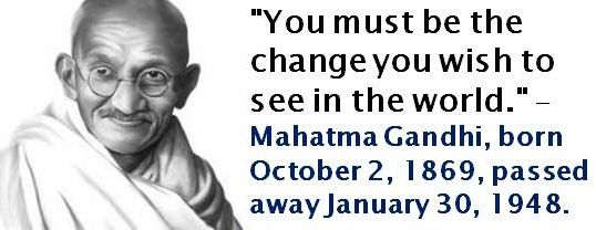 Quotes About Change Fair I Can't Get A Better Quote Than Thismahatma Gandi Born October 2 .