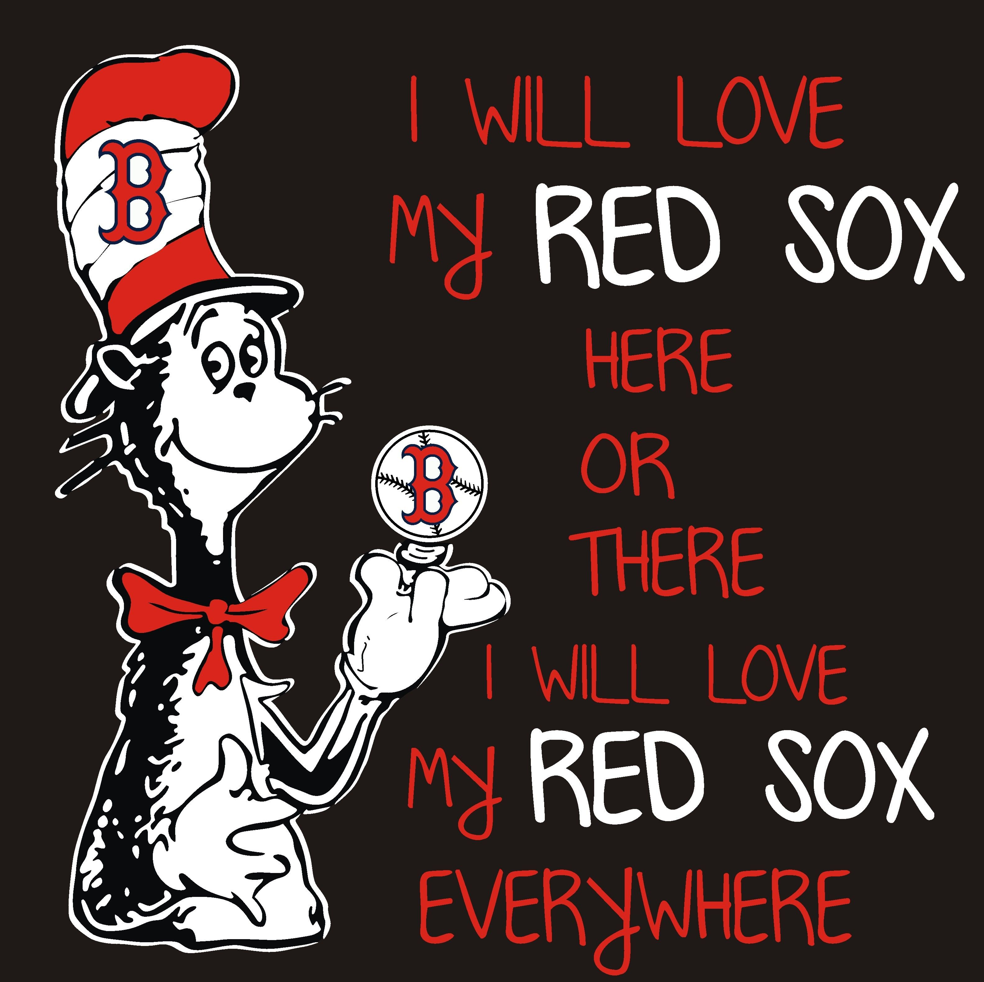 I Will Love My Red Sox Here Or There I Will Love My Red Sox Everywhere Boston Red Sox Baseball Cat In The Hat Atlanta Braves Braves Atlanta Braves Baseball