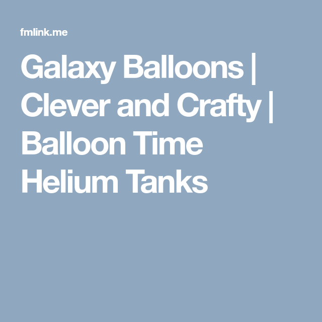 Galaxy Balloons | Clever and Crafty | Balloon Time Helium