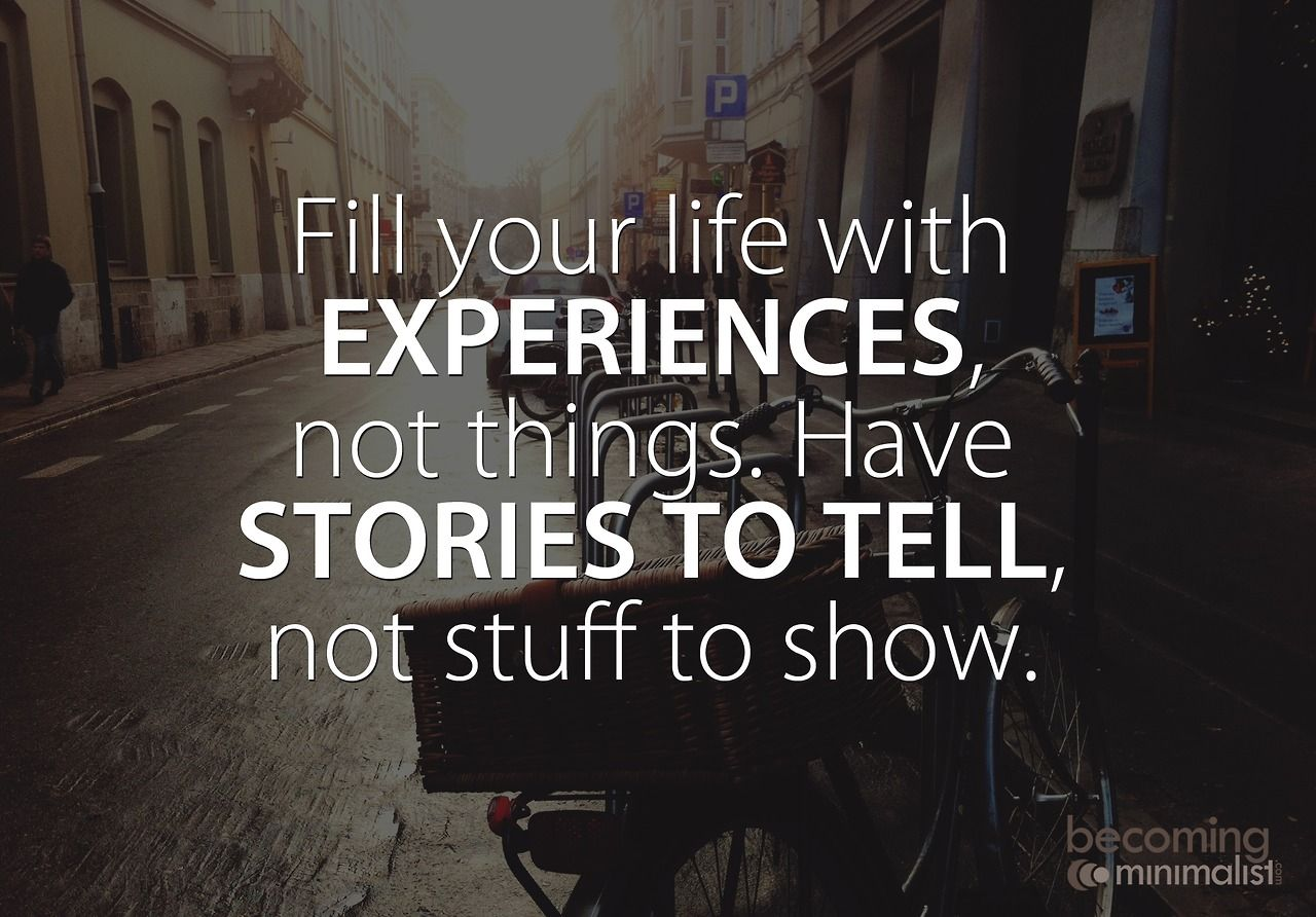 Fill Your Life With Experiences Not Things Quote: Fill Your Life With Experience, Not Things