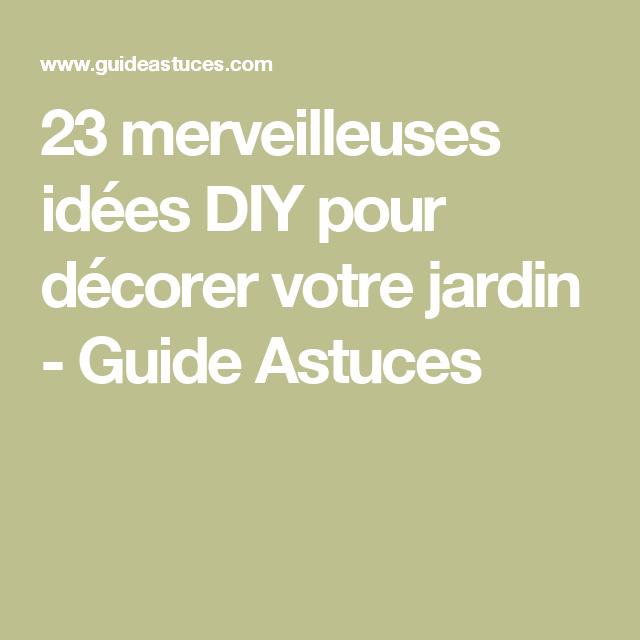 23 merveilleuses id es diy pour d corer votre jardin d co ext rieur idee diy id es jardin - 50 astuces pour decorer son jardin ...