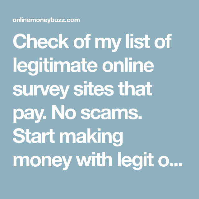 Check of my list of legitimate online survey sites that pay