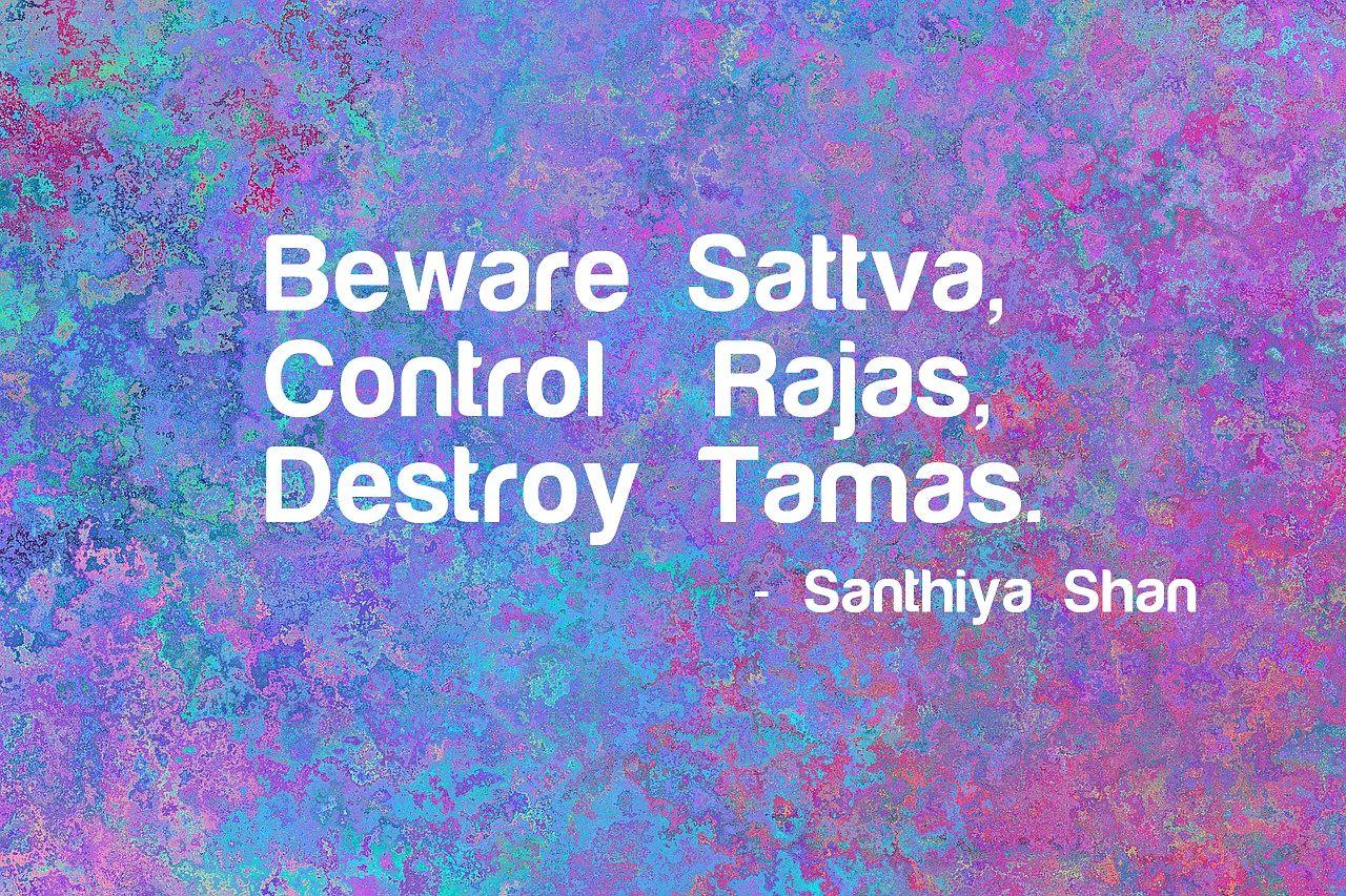 #SanthiyaShanQuotes #Quote #Sattva #Rajas #Tamas #Spiritually