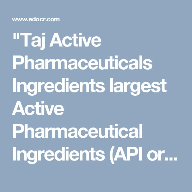 Taj Active Pharmaceuticals Ingredients largest Active