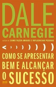 Dale Carnegie Te Ensina Qual O Segredo Para Se Comunicar De Forma