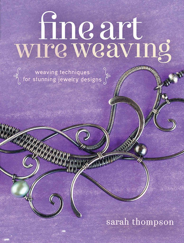 Fine Art Wire Weaving Weaving Techniques for Stunning Jewelry