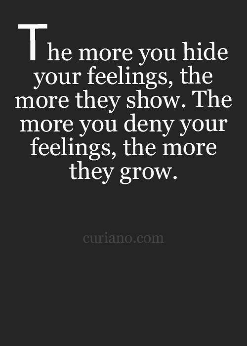 I Wont Deny My Feelings Im Not Afraid To Show My True Feelings