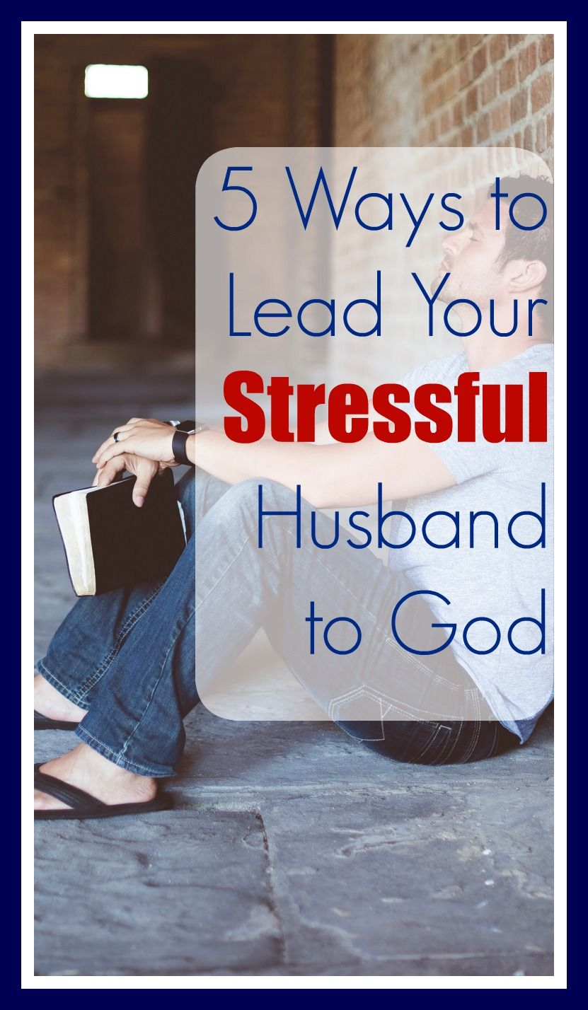 Lead Your Stressed Out Husband to God | Stressed out ...
