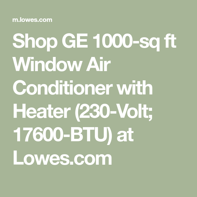 Shop Ge 1000 Sq Ft Window Air Conditioner With Heater 230 Volt 17600 Btu At Lowes Com Air Conditioner With Heater Window Air Conditioner Air Conditioner