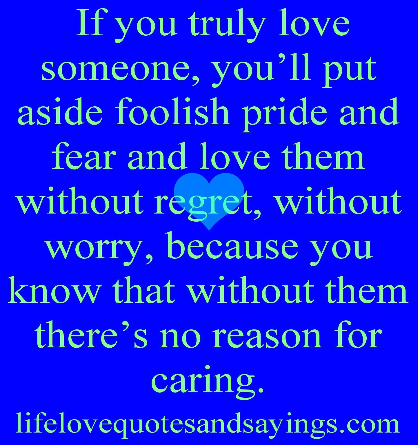 If You Truly Love Someone Youll Put Aside Foolish Pride And Fear