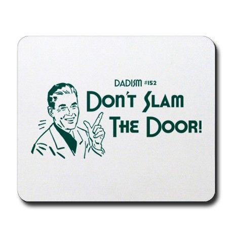 Dadism - Dont Slam The Door! Mousepad on CafePress.com  sc 1 st  Pinterest & Dadism - Don\u0027t Slam The Door! Mousepad | Mousepad Slammed and Doors